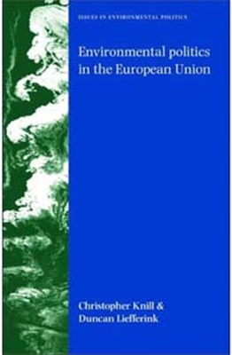 Environmental Politics in the European Union: Policy-Making, Implementation and Patterns of Multi-Level Governance - Knill, Christoph