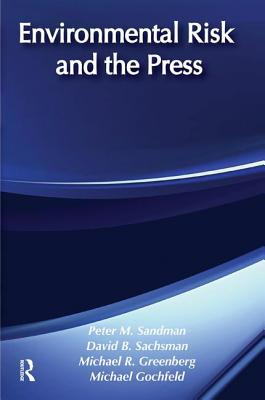 Environmental Risk and the Press - Sandman, Peter M. (Editor)