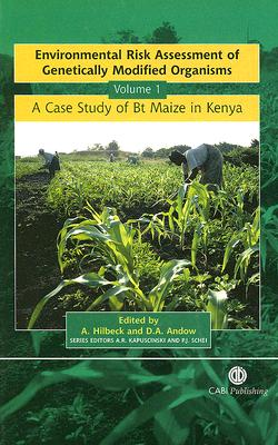 Environmental Risk Assessment of Genetically Modified Organisms, Volume 1: A Case Study of Bt Maize in Kenya - Hilbeck, Angelika, and Andow, David