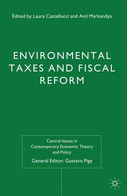Environmental Taxes and Fiscal Reform - Castellucci, Laura (Editor), and Markandya, Anil (Editor), and Piga, Gustavo (Editor)