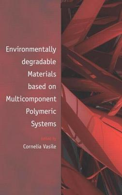 Environmentally Degradable Materials Based on Multicomponent Polymeric Systems - Vasile, Cornelia (Editor)