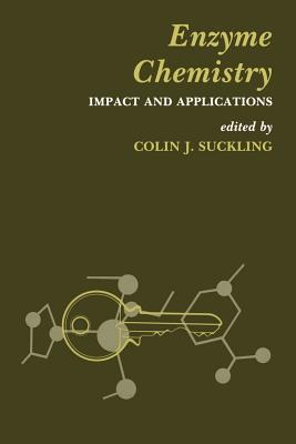 Enzyme Chemistry: Impact and Applications - Suckling, Colin J (Editor)