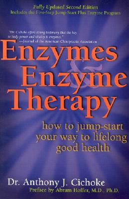 Enzymes & Enzyme Therapy: How to Jump-Start Your Way to Lifelong Good Health - Cichoke, Anthony J
