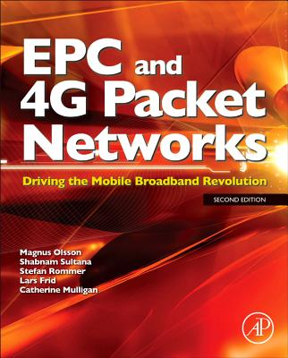 EPC and 4G Packet Networks: Driving the Mobile Broadband Revolution - Olsson, Magnus, and Mulligan, Catherine