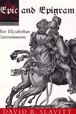 Epic and Epigram: Two Elizabethan Entertainments - Slavitt, David R