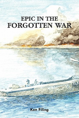 Epic in the Forgotten War - Filing, Ken