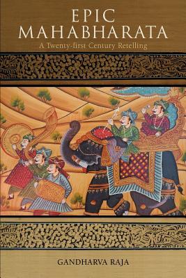 Epic Mahabharata: A Twenty-First Century Retelling - Raja, Gandharva