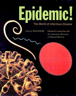 Epidemic! the World of Infectious Disease - DeSalle, Rob, Professor, PH.D. (Editor)