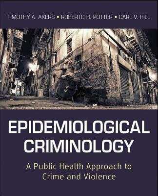 Epidemiological Criminology: A Public Health Approach to Crime and Violence - Akers, Timothy A