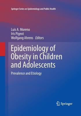 Epidemiology of Obesity in Children and Adolescents: Prevalence and Etiology - Moreno, Luis A (Editor)