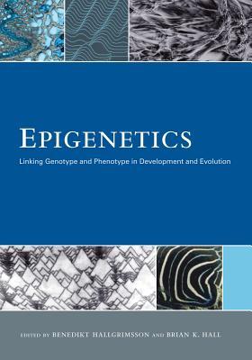 Epigenetics: Linking Genotype and Phenotype in Development and Evolution - Hallgrimsson, Benedikt (Editor), and Hall, Brian K (Editor)