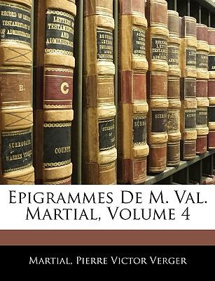 Epigrammes de M. Val. Martial, Volume 4 - Martial, and Verger, Pierre Victor