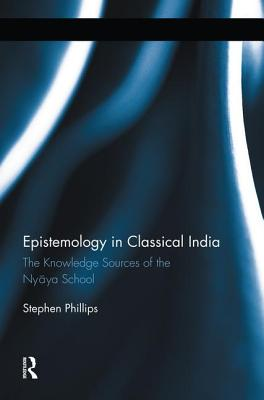 Epistemology in Classical India: The Knowledge Sources of the Nyaya School - Phillips, Stephen H.