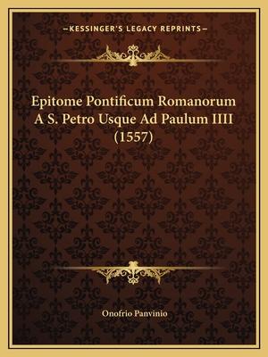 Epitome Pontificum Romanorum A S. Petro Usque Ad Paulum IIII (1557) - Panvinio, Onofrio