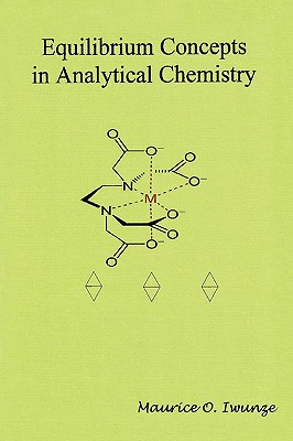 Equilibrium Concept in Analytical Chemistry - Iwunze, Maurice, Dr., and Iwunze, Dr Maurice