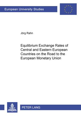Equilibrium Exchange Rates of Central and Eastern European Countries on the Road to the European Monetary Union - Rahn, Jorg