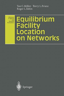 Equilibrium Facility Location on Networks - Miller, Tan C., and Friesz, Terry L., and Tobin, Roger L.