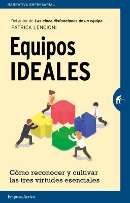 Equipos Ideales: Como Reconocer y Cultivar las Tres Virtudes Esenciales - Lencioni, Patrick M