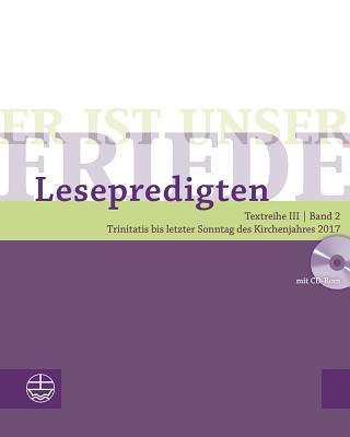 Er Ist Unser Friede. Lesepredigten Textreihe III/Bd. 2: Trinitatis Bis Letzter Sonntag Des Kirchenjahres 2017 - Schwier, Helmut (Editor)