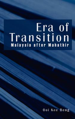 Era of Transition: Malaysia After Mahathir - Ooi, Kee Beng