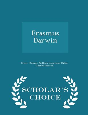 Erasmus Darwin - Scholar's Choice Edition - Krause, William Sweetland Dallas Charle