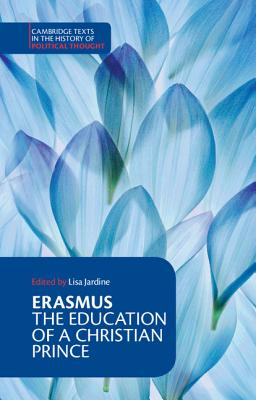 Erasmus: The Education of a Christian Prince with the Panegyric for Archduke Philip of Austria - Erasmus, and Jardine, Lisa (Editor)