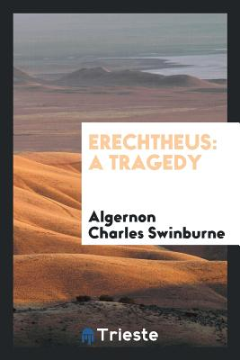 Erechtheus: A Tragedy - Swinburne, Algernon Charles