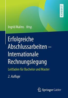 Erfolgreiche Abschlussarbeiten - Internationale Rechnungslegung: Leitfaden Fur Bachelor Und Master - Malms, Ingrid (Editor)