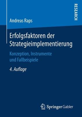 Erfolgsfaktoren Der Strategieimplementierung: Konzeption, Instrumente Und Fallbeispiele - Raps, Andreas