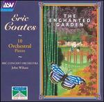 Eric Coates: 10 Orchestral Pieces; The Enchanted Garden