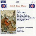 Eric Coates: London, Cinderella, The Dam Busters, etc.