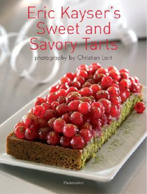 Eric Kayser's Sweet and Savory Tarts - Kayser, Eric, and Lariat, Christian (Photographer)