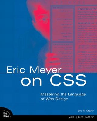 Eric Meyer on CSS: Mastering the Language of Web Design with Cascading Style Sheets - Meyer, Eric A
