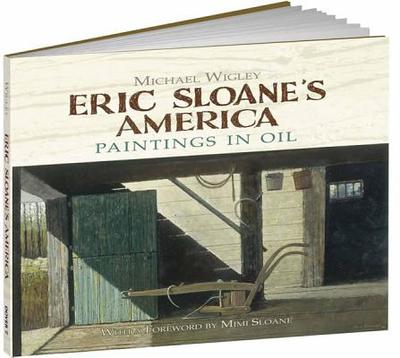 Eric Sloane's America: Paintings in Oil - Wigley, Michael, and Sloane, Mimi (Foreword by)