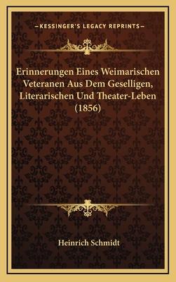 Erinnerungen Eines Weimarischen Veteranen Aus Dem Geselligen, Literarischen Und Theater-Leben (1856) - Schmidt, Heinrich