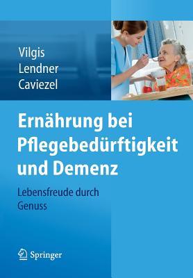 Ernahrung Bei Pflegebedurftigkeit Und Demenz: Lebensfreude Durch Genuss - Vilgis, Thomas A