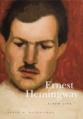 Ernest Hemingway: A New Life - Hutchisson, James M
