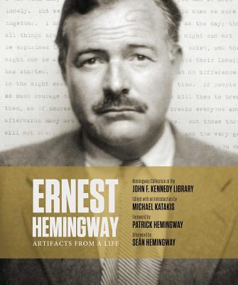 Ernest Hemingway: Artifacts from a Life - Katakis, Michael, and Hemingway, Patrick (Foreword by), and Hemingway, Sean (Afterword by)