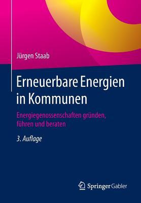 Erneuerbare Energien in Kommunen: Energiegenossenschaften Grunden, Fuhren Und Beraten - Staab, Jurgen