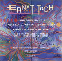 Ernst Toch: Piano Concerto No. 1; Peter Pan; Pinocchio; Big Ben - Todd Crow (piano); NDR Symphony Orchestra; Leon Botstein (conductor)