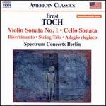 Ernst Toch: Violin Sonata No. 1; Cello Sonata; Divertimento; String Trio; Adagio elegiaco
