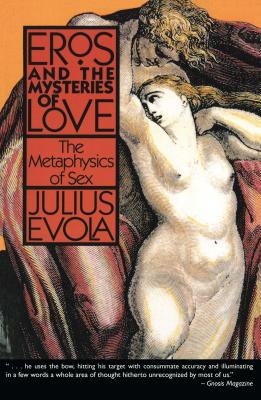Eros and the Mysteries of Love: The Metaphysics of Sex - Evola, Julius