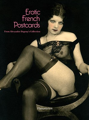 Erotic French Postcards - Dupouy, Alexandre, and Jaenada, Philippe (Contributions by), and Joncour, Serge (Contributions by)