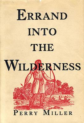 Errand Into the Wilderness - Miller, Perry, Professor