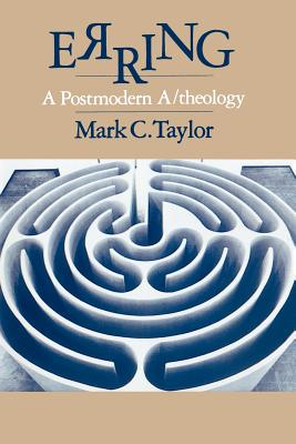 Erring: A Postmodern A/Theology - Taylor, Mark C