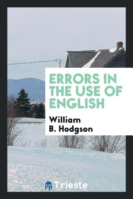 Errors in the Use of English - Hodgson, William B
