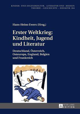 Erster Weltkrieg: Kindheit, Jugend Und Literatur: Deutschland, Oesterreich, Osteuropa, England, Belgien Und Frankreich - Ewers, Hans-Heino (Editor)