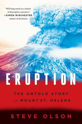 Eruption: The Untold Story of Mount St. Helens - Olson, Steve