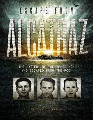 Escape from Alcatraz: The Mystery of the Three Men Who Escaped From The Rock - Braun, ,Eric
