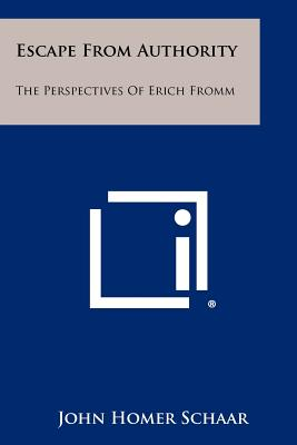 Escape from Authority: The Perspectives of Erich Fromm - Schaar, John Homer
